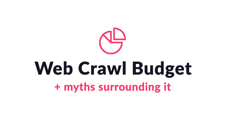 Web Crawl Budget and the Myths Surrounding it