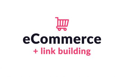 Ecommerce Link Building – Ultimate Guide for 2021